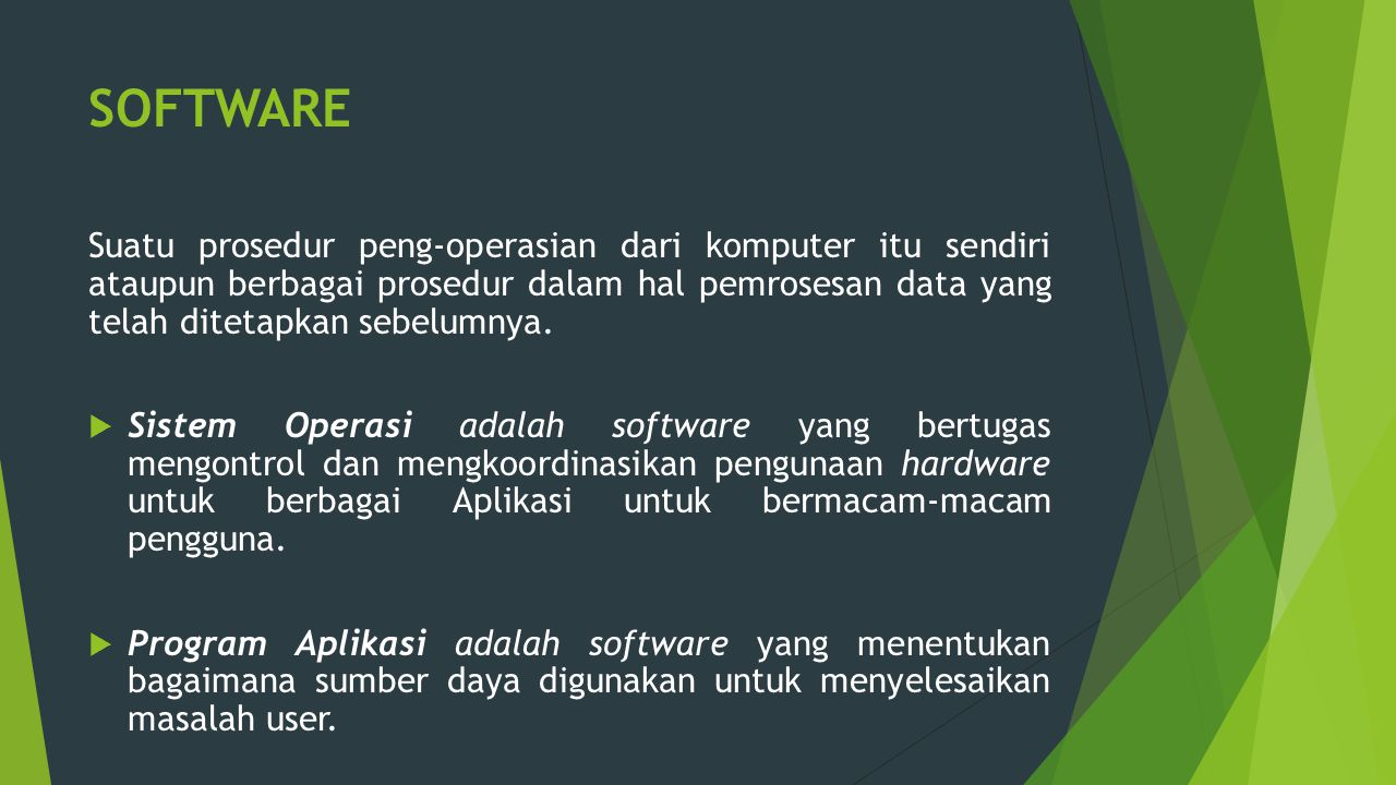 SOFTWARE Suatu prosedur peng-operasian dari komputer itu sendiri ataupun berbagai prosedur dalam hal pemrosesan data yang telah ditetapkan sebelumnya.