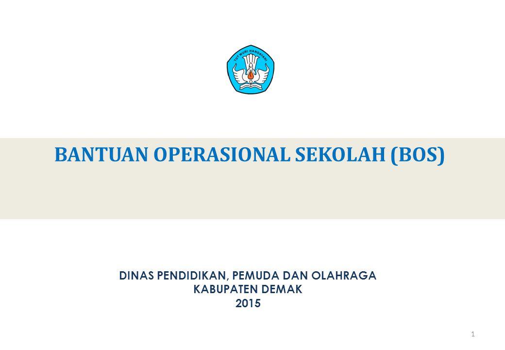 BANTUAN OPERASIONAL SEKOLAH (BOS) DINAS PENDIDIKAN, PEMUDA DAN OLAHRAGA KABUPATEN DEMAK 2015 1