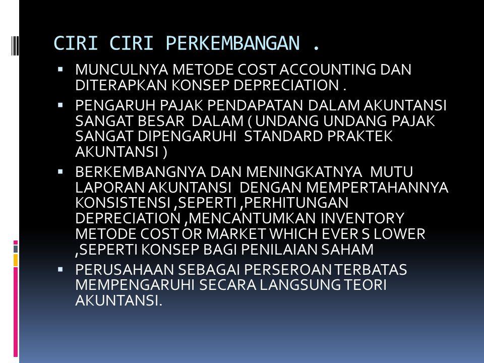 CIRI CIRI PERKEMBANGAN. MUNCULNYA METODE COST ACCOUNTING DAN DITERAPKAN KONSEP DEPRECIATION.