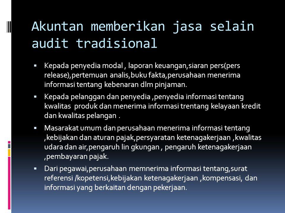 Akuntan memberikan jasa selain audit tradisional  Kepada penyedia modal, laporan keuangan,siaran pers(pers release),pertemuan analis,buku fakta,perusahaan menerima informasi tentang kebenaran dlm pinjaman.
