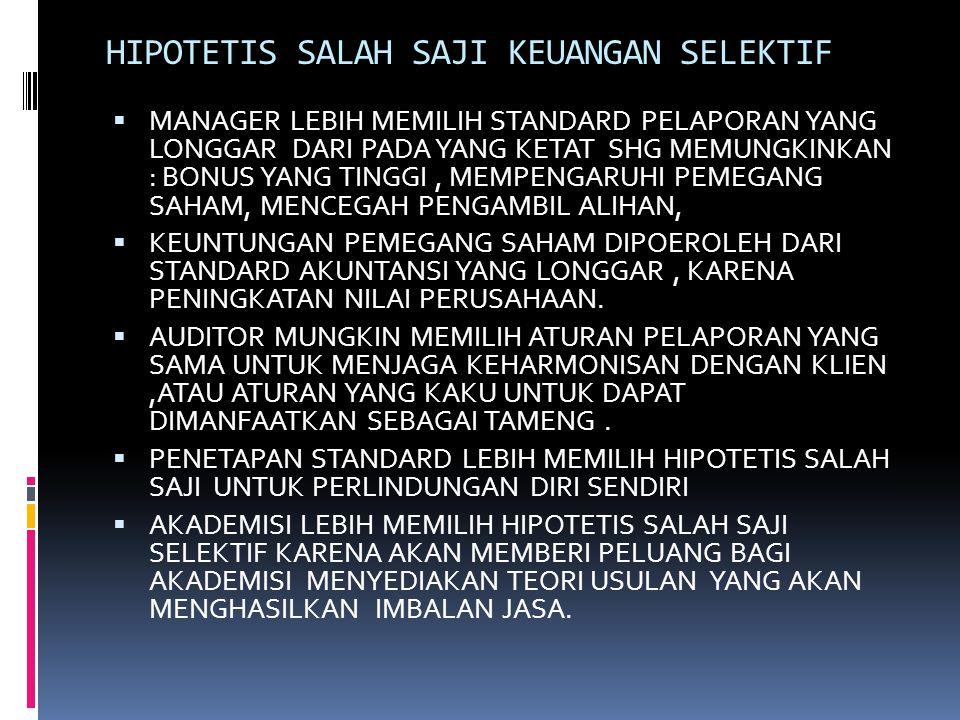 HIPOTETIS SALAH SAJI KEUANGAN SELEKTIF  MANAGER LEBIH MEMILIH STANDARD PELAPORAN YANG LONGGAR DARI PADA YANG KETAT SHG MEMUNGKINKAN : BONUS YANG TING