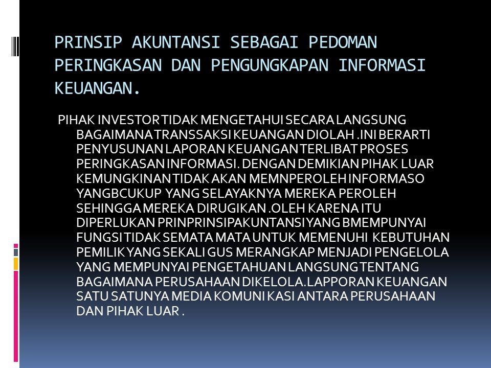 PRINSIP AKUNTANSI SEBAGAI PEDOMAN PERINGKASAN DAN PENGUNGKAPAN INFORMASI KEUANGAN. PIHAK INVESTOR TIDAK MENGETAHUI SECARA LANGSUNG BAGAIMANA TRANSSAKS