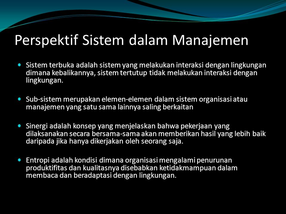 Perspektif Sistem dalam Manajemen Sistem terbuka adalah sistem yang melakukan interaksi dengan lingkungan dimana kebalikannya, sistem tertutup tidak m