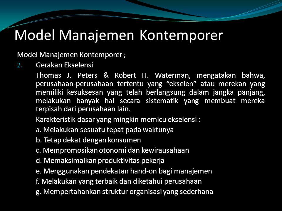 Model Manajemen Kontemporer Model Manajemen Kontemporer ; 2. Gerakan Ekselensi Thomas J. Peters & Robert H. Waterman, mengatakan bahwa, perusahaan-per