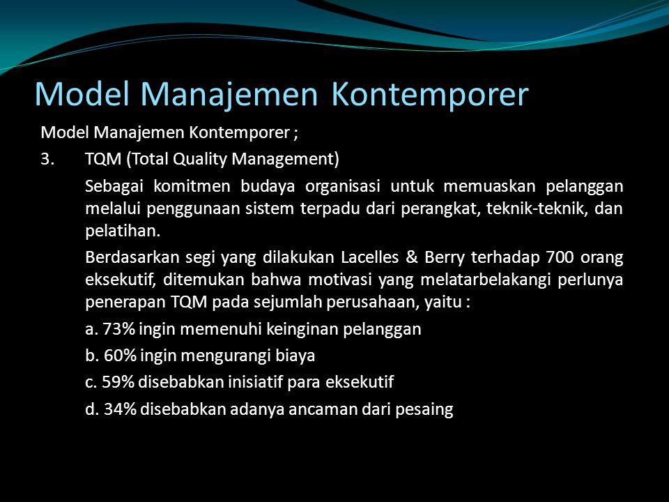 Model Manajemen Kontemporer Model Manajemen Kontemporer ; 3.TQM (Total Quality Management) Sebagai komitmen budaya organisasi untuk memuaskan pelangga