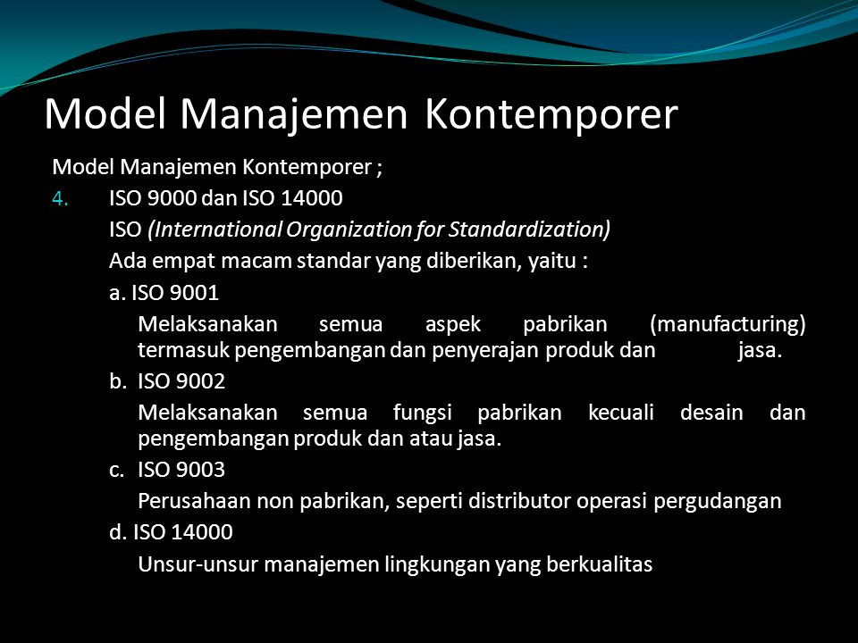 Model Manajemen Kontemporer Model Manajemen Kontemporer ; 4. ISO 9000 dan ISO 14000 ISO (International Organization for Standardization) Ada empat mac