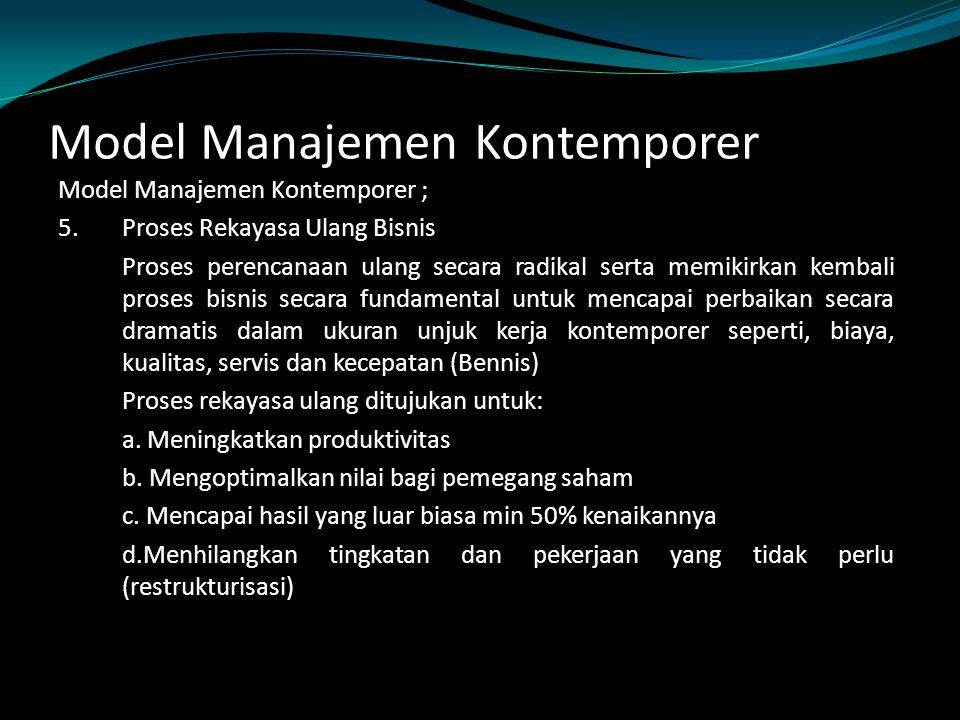 Model Manajemen Kontemporer Model Manajemen Kontemporer ; 5.Proses Rekayasa Ulang Bisnis Proses perencanaan ulang secara radikal serta memikirkan kemb