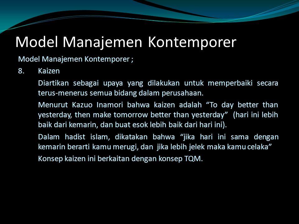Model Manajemen Kontemporer Model Manajemen Kontemporer ; 8.Kaizen Diartikan sebagai upaya yang dilakukan untuk memperbaiki secara terus-menerus semua