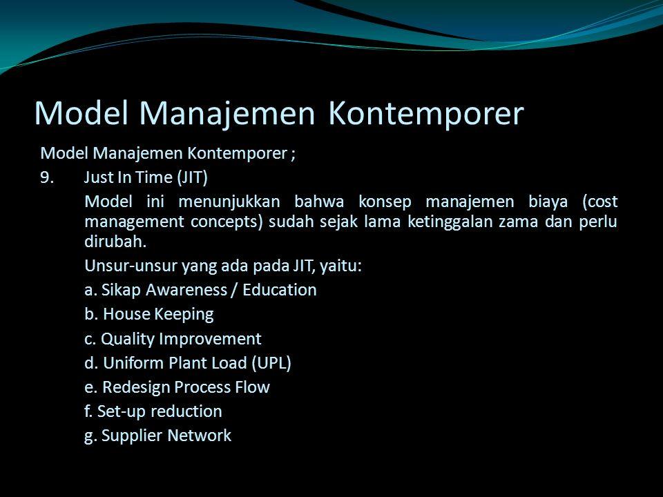 Model Manajemen Kontemporer Model Manajemen Kontemporer ; 9.Just In Time (JIT) Model ini menunjukkan bahwa konsep manajemen biaya (cost management con