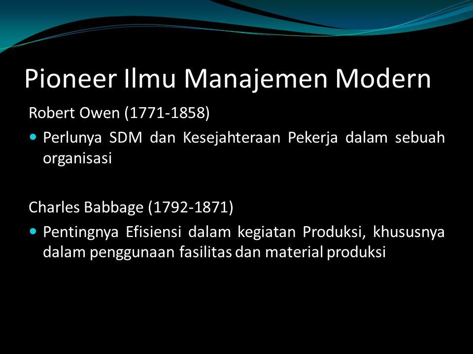 Pioneer Ilmu Manajemen Modern Robert Owen (1771-1858) Perlunya SDM dan Kesejahteraan Pekerja dalam sebuah organisasi Charles Babbage (1792-1871) Penti