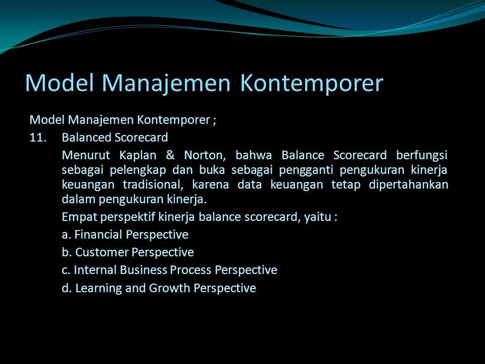 Model Manajemen Kontemporer Model Manajemen Kontemporer ; 11.Balanced Scorecard Menurut Kaplan & Norton, bahwa Balance Scorecard berfungsi sebagai pel