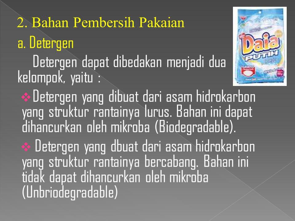 a. Detergen Detergen dapat dibedakan menjadi dua kelompok, yaitu :  Detergen yang dibuat dari asam hidrokarbon yang struktur rantainya lurus. Bahan i