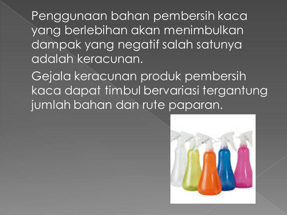 Penggunaan bahan pembersih kaca yang berlebihan akan menimbulkan dampak yang negatif salah satunya adalah keracunan. Gejala keracunan produk pembersih
