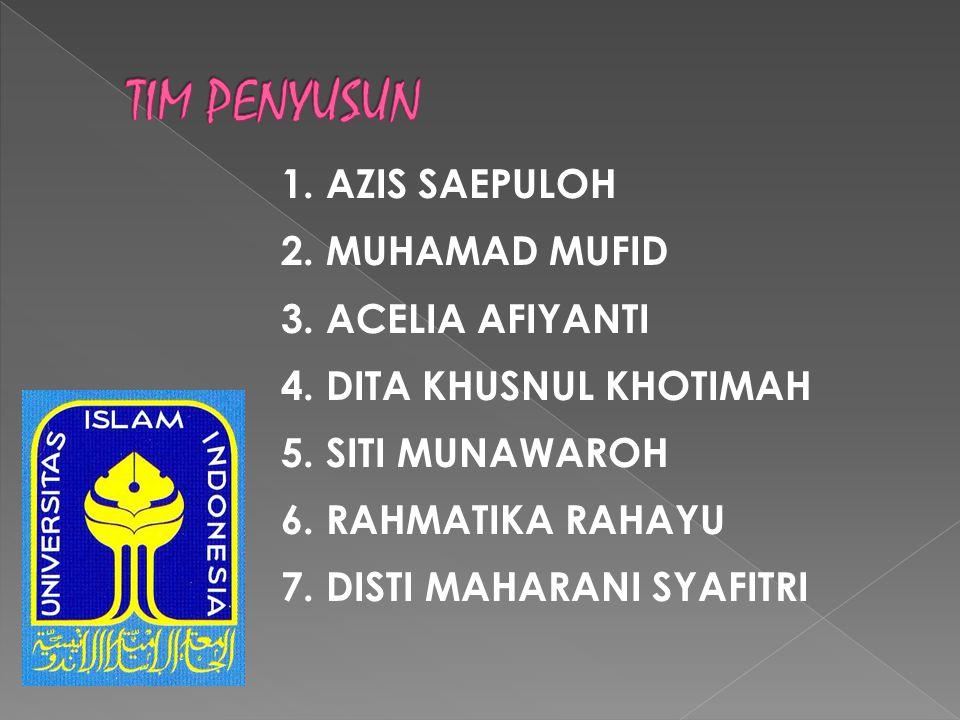 1. AZIS SAEPULOH 2. MUHAMAD MUFID 3. ACELIA AFIYANTI 4. DITA KHUSNUL KHOTIMAH 5. SITI MUNAWAROH 6. RAHMATIKA RAHAYU 7. DISTI MAHARANI SYAFITRI
