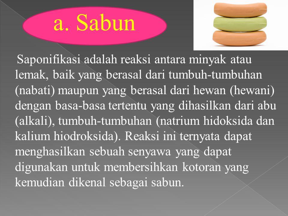 Saponifikasi adalah reaksi antara minyak atau lemak, baik yang berasal dari tumbuh-tumbuhan (nabati) maupun yang berasal dari hewan (hewani) dengan ba