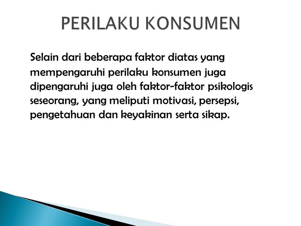 Selain dari beberapa faktor diatas yang mempengaruhi perilaku konsumen juga dipengaruhi juga oleh faktor-faktor psikologis seseorang, yang meliputi mo