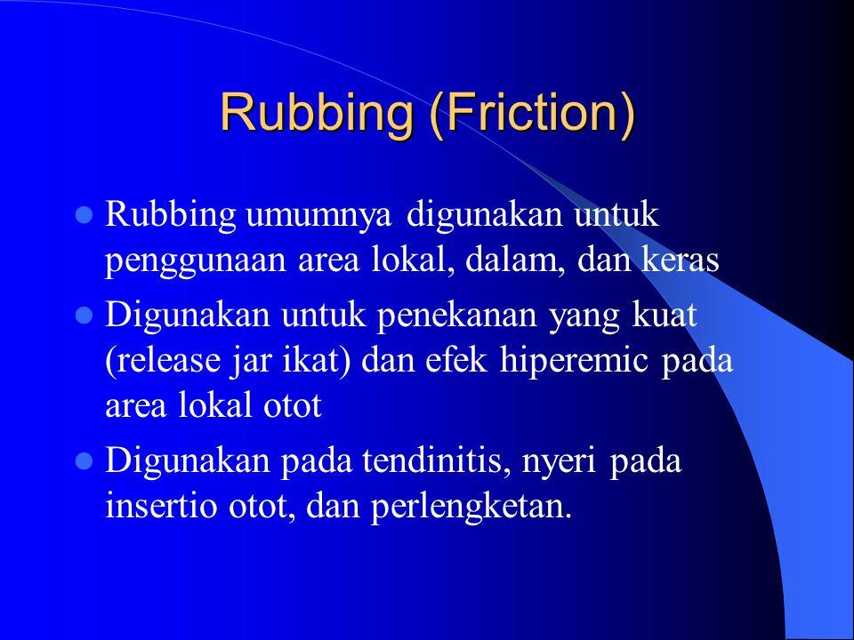 Rubbing (Friction) Rubbing umumnya digunakan untuk penggunaan area lokal, dalam, dan keras Digunakan untuk penekanan yang kuat (release jar ikat) dan