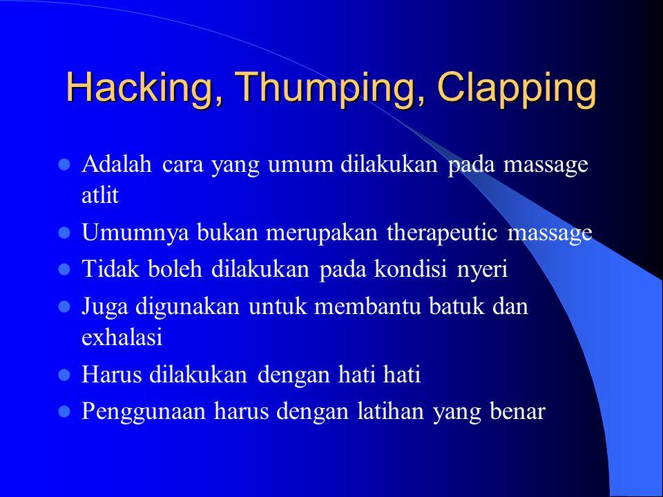 Hacking, Thumping, Clapping Adalah cara yang umum dilakukan pada massage atlit Umumnya bukan merupakan therapeutic massage Tidak boleh dilakukan pada