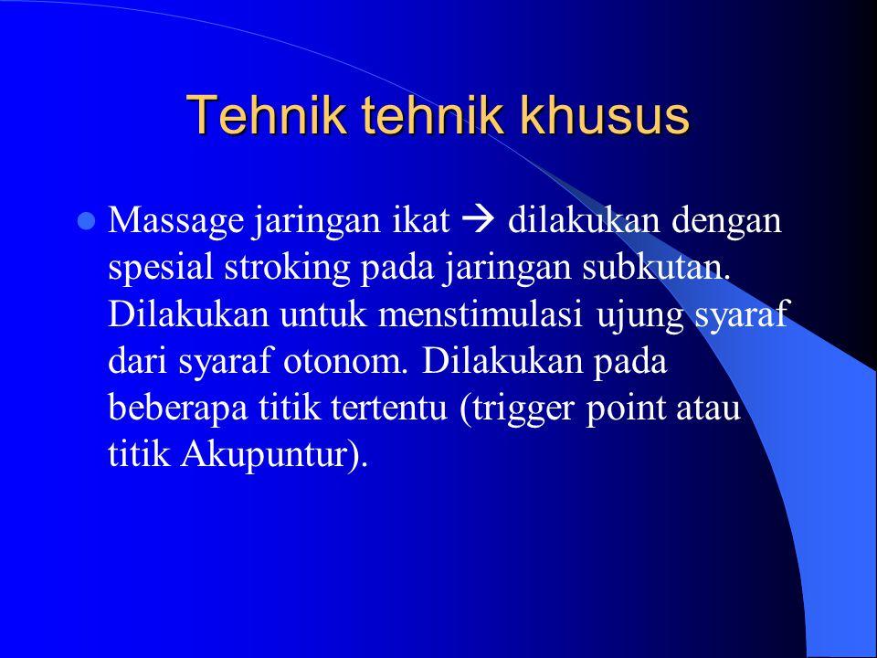 Tehnik tehnik khusus Massage jaringan ikat  dilakukan dengan spesial stroking pada jaringan subkutan. Dilakukan untuk menstimulasi ujung syaraf dari