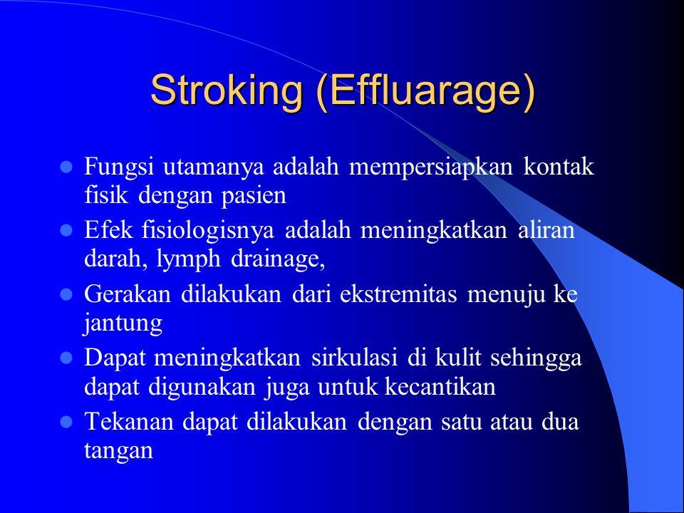 Stroking (Effluarage) Fungsi utamanya adalah mempersiapkan kontak fisik dengan pasien Efek fisiologisnya adalah meningkatkan aliran darah, lymph drain