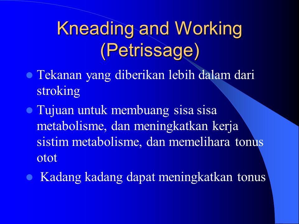 Kneading and Working (Petrissage) Tekanan yang diberikan lebih dalam dari stroking Tujuan untuk membuang sisa sisa metabolisme, dan meningkatkan kerja