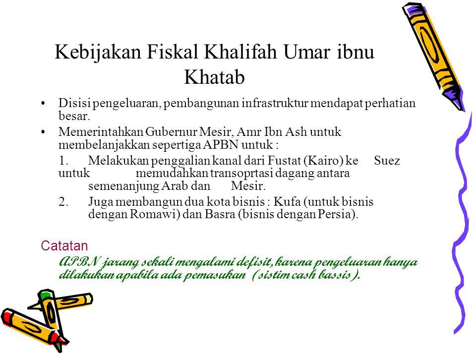 Kebijakan Fiskal Khalifah Umar ibnu Khatab Administrasi telah ditata dengan dengan pencatatan double entry system, penataan ini sejalan dengan makin b