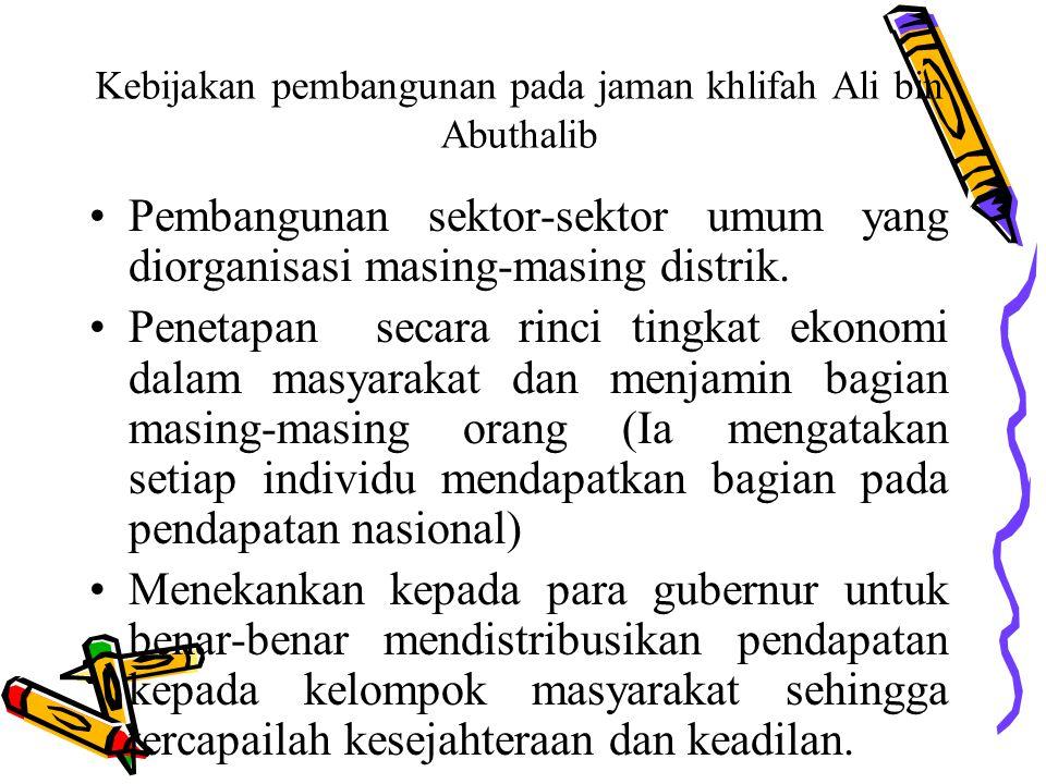Kebijakan Fiskal pada jaman khlifah Ali bin Abuthalib Tugas Baitul Maal diatur dan diuraikan sebagi berikut : Mengatur dan mengurus permasalah dan keb