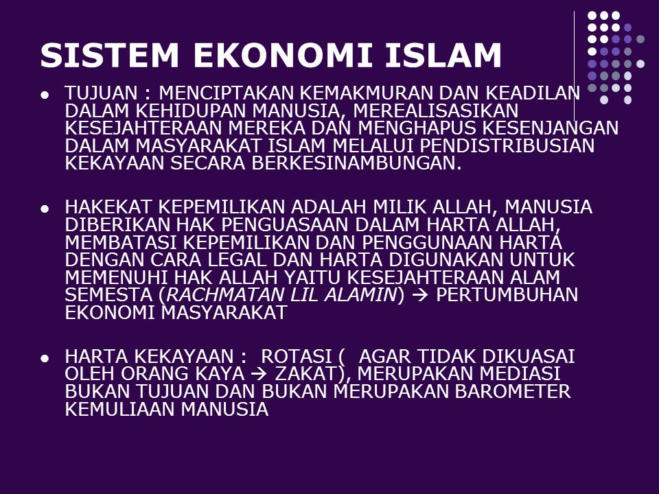 CIRI-CIRI EKONOMI ISLAM (Muhammad,1992 ) Kepemilikan bersifat relatif dan merupakan titipan dari Allah yang harus dijaga, dizakati, diwariskan kepada