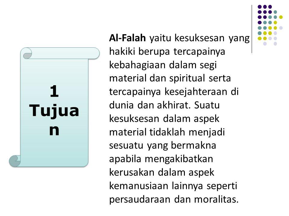 Al-Falah yaitu kesuksesan yang hakiki berupa tercapainya kebahagiaan dalam segi material dan spiritual serta tercapainya kesejahteraan di dunia dan akhirat.