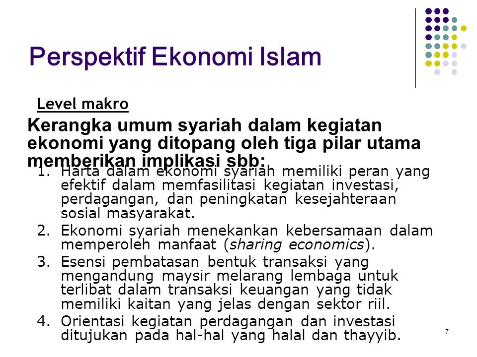 7 Perspektif Ekonomi Islam 1.Harta dalam ekonomi syariah memiliki peran yang efektif dalam memfasilitasi kegiatan investasi, perdagangan, dan peningkatan kesejahteraan sosial masyarakat.