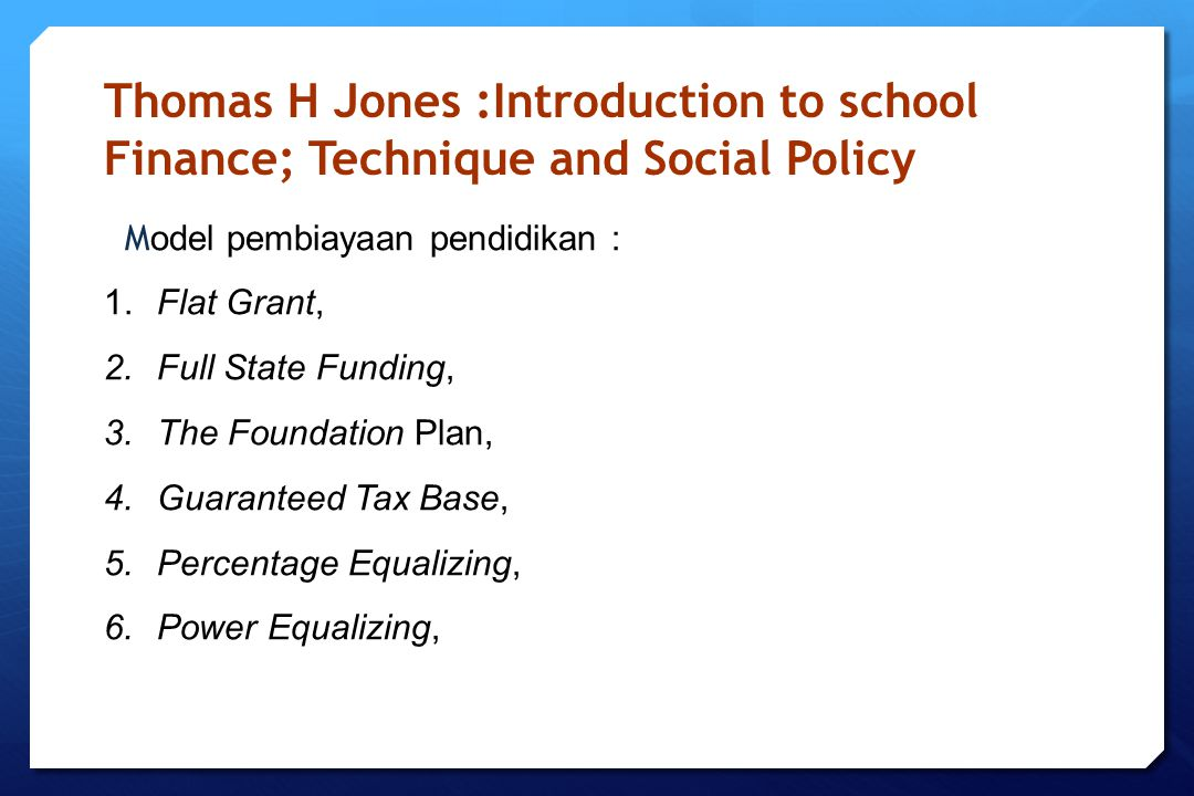 Thomas H Jones :Introduction to school Finance; Technique and Social Policy M odel pembiayaan pendidikan : 1.