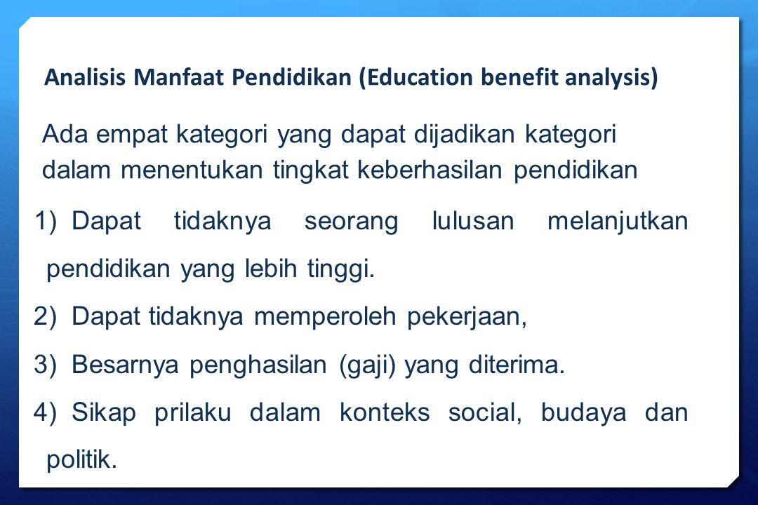 1)Dapat tidaknya seorang lulusan melanjutkan pendidikan yang lebih tinggi. 2)Dapat tidaknya memperoleh pekerjaan, 3)Besarnya penghasilan (gaji) yang d