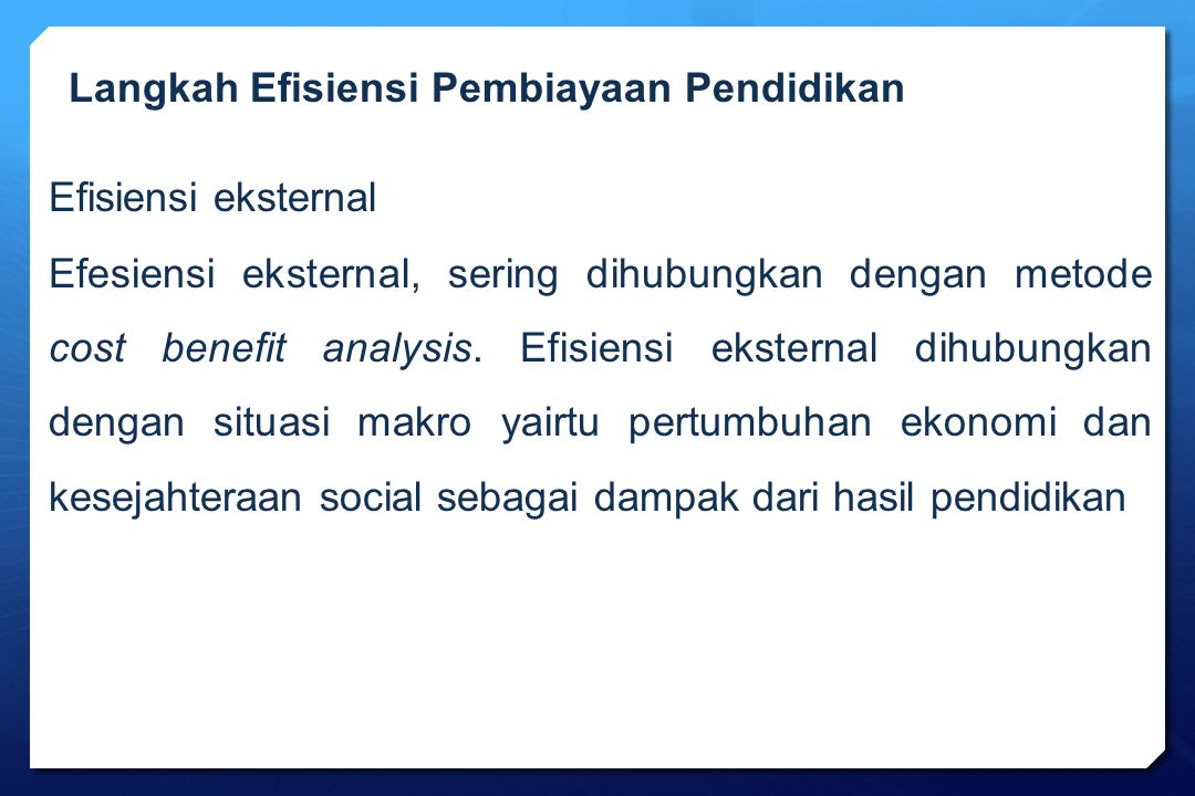 Efisiensi eksternal Efesiensi eksternal, sering dihubungkan dengan metode cost benefit analysis. Efisiensi eksternal dihubungkan dengan situasi makro