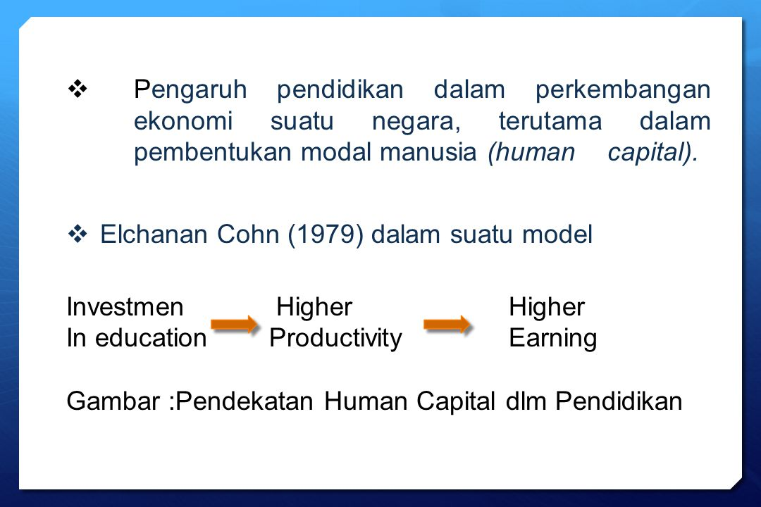  Pengaruh pendidikan dalam perkembangan ekonomi suatu negara, terutama dalam pembentukan modal manusia (human capital).  Elchanan Cohn (1979) dalam