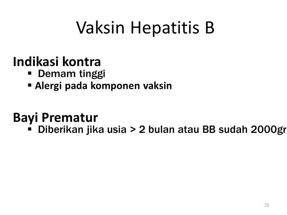 Vaksin Hepatitis B Indikasi kontra  Demam tinggi  Alergi pada komponen vaksin Bayi Prematur  Diberikan jika usia > 2 bulan atau BB sudah 2000gr 20