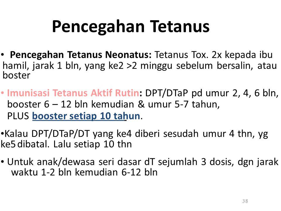 Pencegahan Tetanus Pencegahan Tetanus Neonatus: Tetanus Tox. 2x kepada ibu hamil, jarak 1 bln, yang ke2 >2 minggu sebelum bersalin, atau boster Imunis