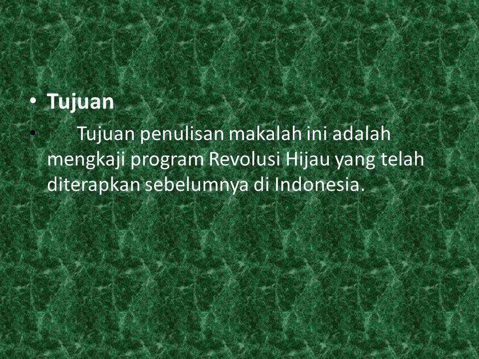 Tujuan Tujuan penulisan makalah ini adalah mengkaji program Revolusi Hijau yang telah diterapkan sebelumnya di Indonesia.