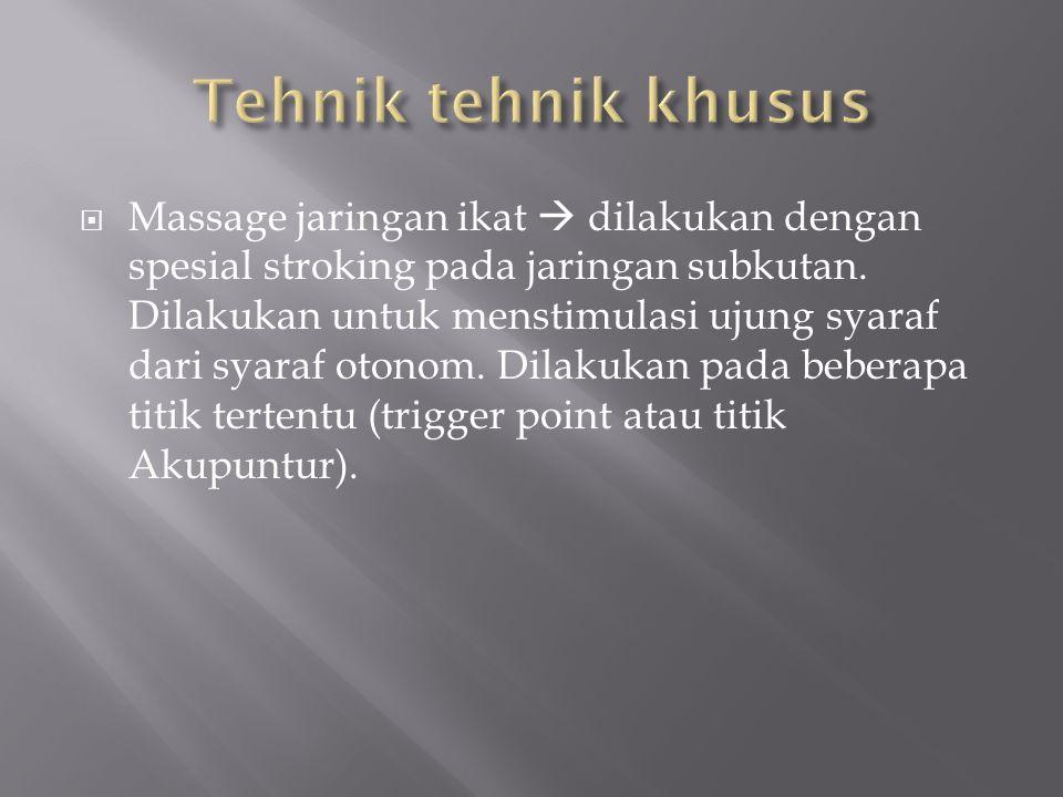  Massage jaringan ikat  dilakukan dengan spesial stroking pada jaringan subkutan. Dilakukan untuk menstimulasi ujung syaraf dari syaraf otonom. Dila
