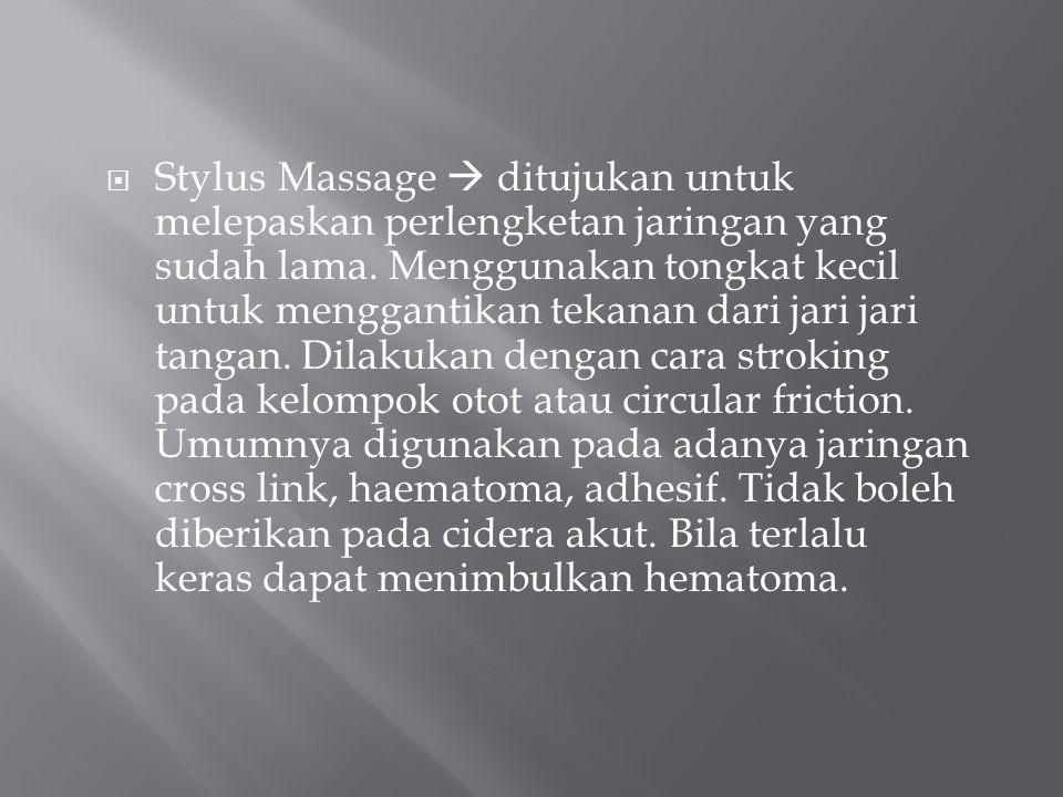  Stylus Massage  ditujukan untuk melepaskan perlengketan jaringan yang sudah lama. Menggunakan tongkat kecil untuk menggantikan tekanan dari jari ja