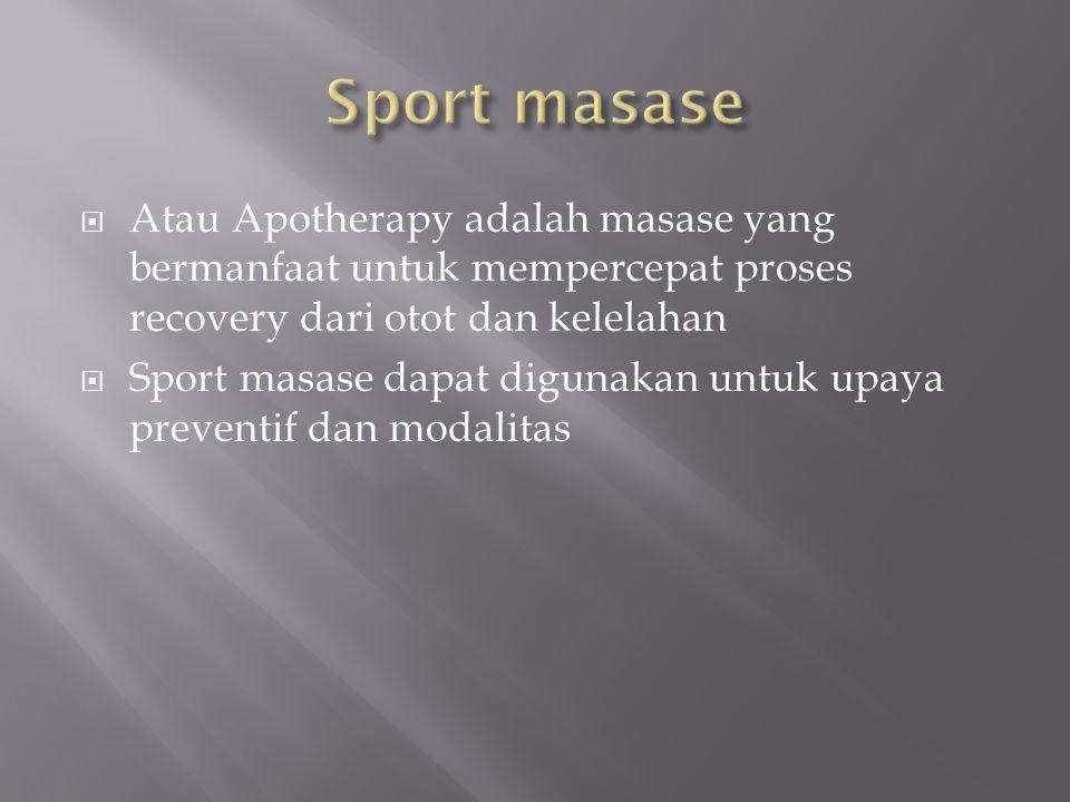 Atau Apotherapy adalah masase yang bermanfaat untuk mempercepat proses recovery dari otot dan kelelahan  Sport masase dapat digunakan untuk upaya p