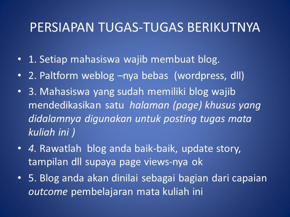 PERSIAPAN TUGAS-TUGAS BERIKUTNYA 1. Setiap mahasiswa wajib membuat blog. 2. Paltform weblog –nya bebas (wordpress, dll) 3. Mahasiswa yang sudah memili