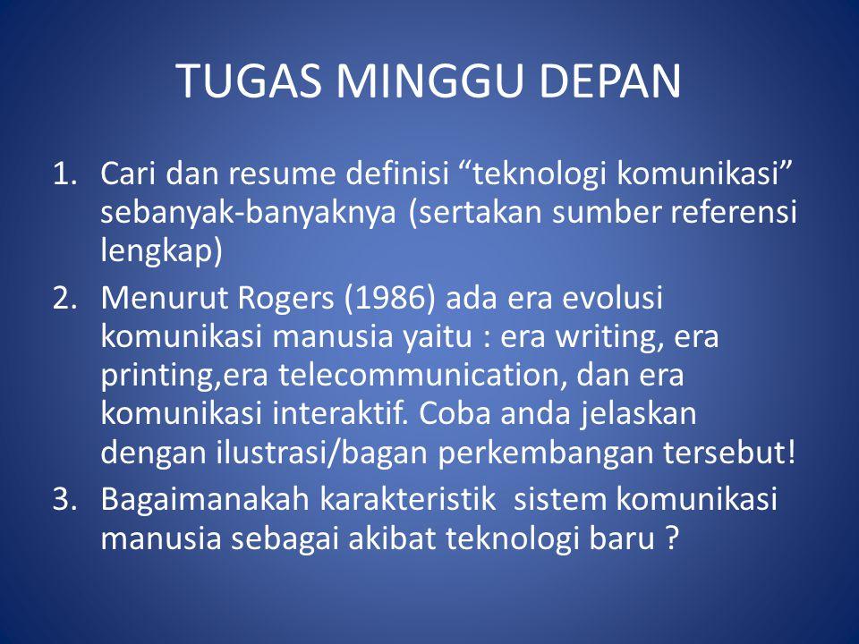 """TUGAS MINGGU DEPAN 1.Cari dan resume definisi """"teknologi komunikasi"""" sebanyak-banyaknya (sertakan sumber referensi lengkap) 2.Menurut Rogers (1986) ad"""