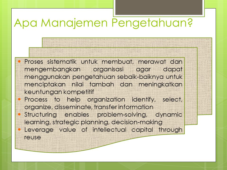Apa Manajemen Pengetahuan? Proses sistematik untuk membuat, merawat dan mengembangkan organisasi agar dapat menggunakan pengetahuan sebaik-baiknya unt