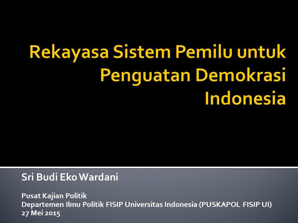 Sri Budi Eko Wardani Pusat Kajian Politik Departemen Ilmu Politik FISIP Universitas Indonesia (PUSKAPOL FISIP UI) 27 Mei 2015