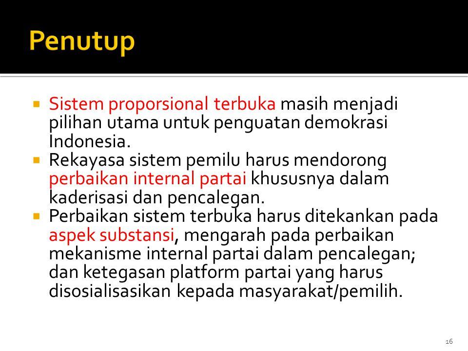  Sistem proporsional terbuka masih menjadi pilihan utama untuk penguatan demokrasi Indonesia.  Rekayasa sistem pemilu harus mendorong perbaikan inte