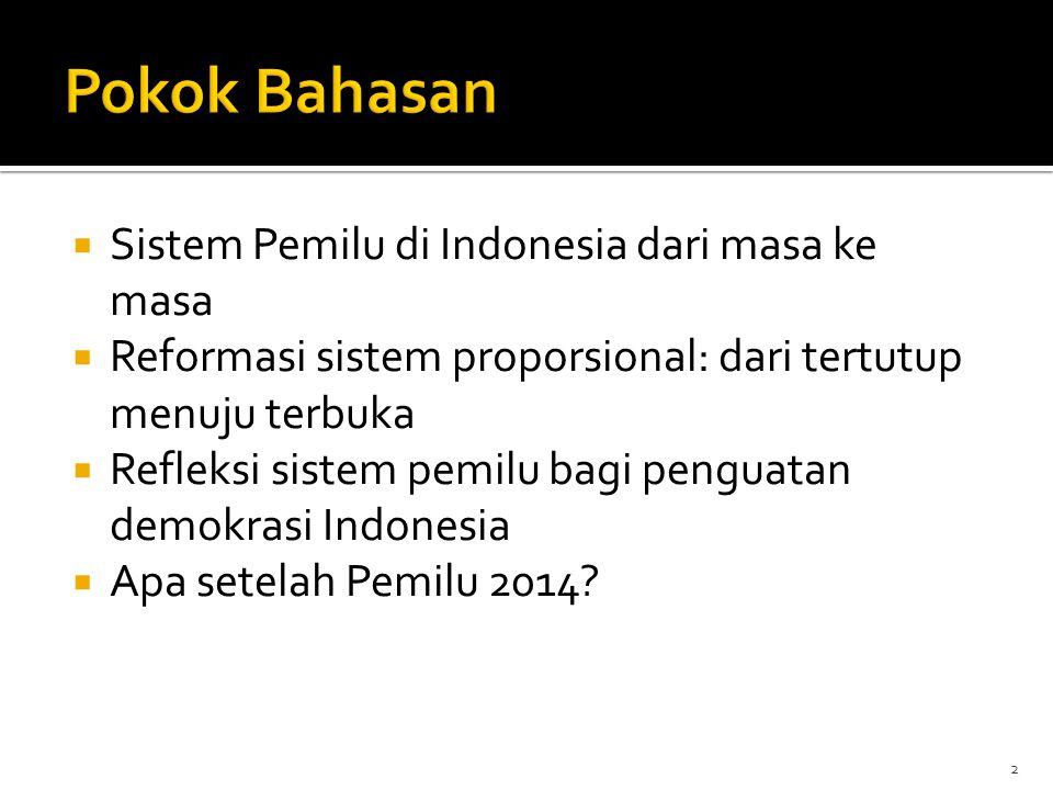  Sistem Pemilu di Indonesia dari masa ke masa  Reformasi sistem proporsional: dari tertutup menuju terbuka  Refleksi sistem pemilu bagi penguatan d