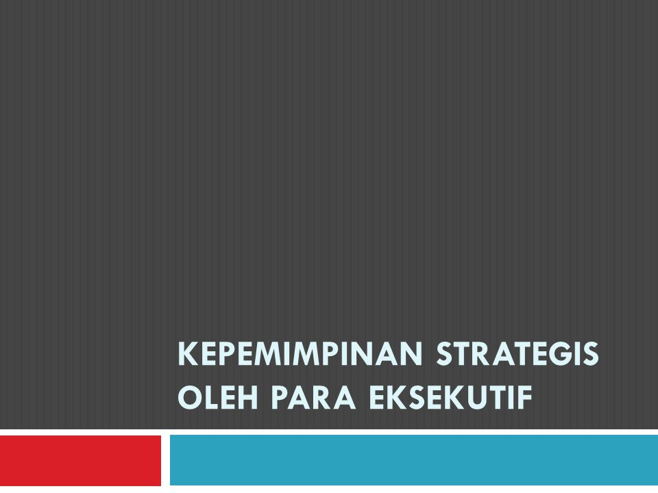 Nilai-Nilai Yang Bersaing Dalam Kepemimpinan Strategis  Nilai-nilai yang bersaing ini meliputi perhatian akan sasaran tugas terhadap perhatian akan manusia, stabilitas dan efesiensi terhadap fleksibilitas dan adaptasi, dan fokus internal terhadap external.