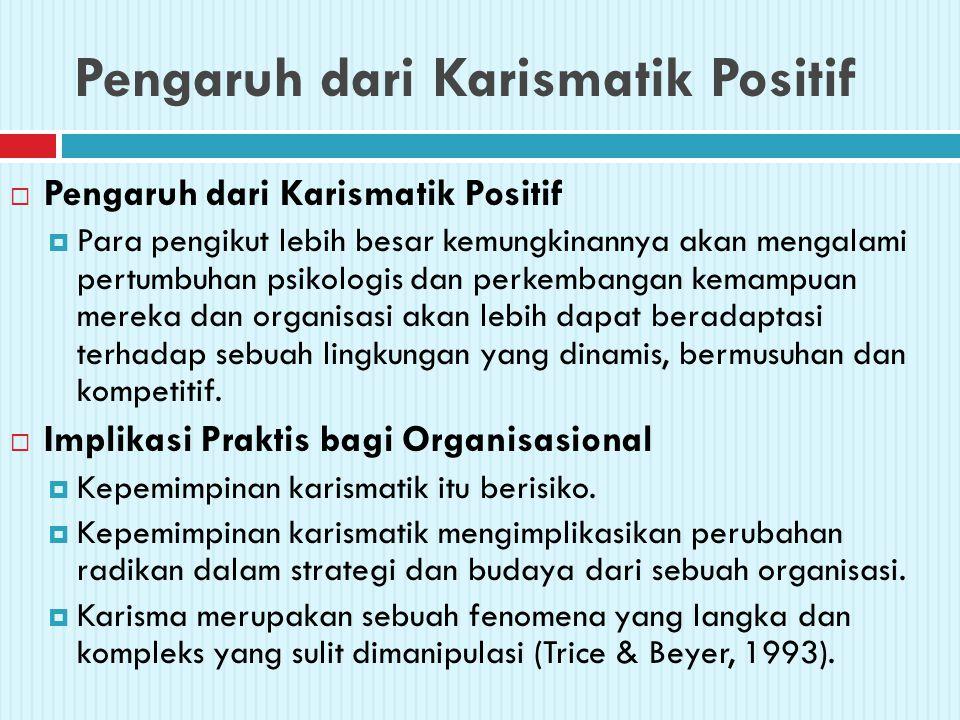 Pengaruh dari Karismatik Positif  Pengaruh dari Karismatik Positif  Para pengikut lebih besar kemungkinannya akan mengalami pertumbuhan psikologis d