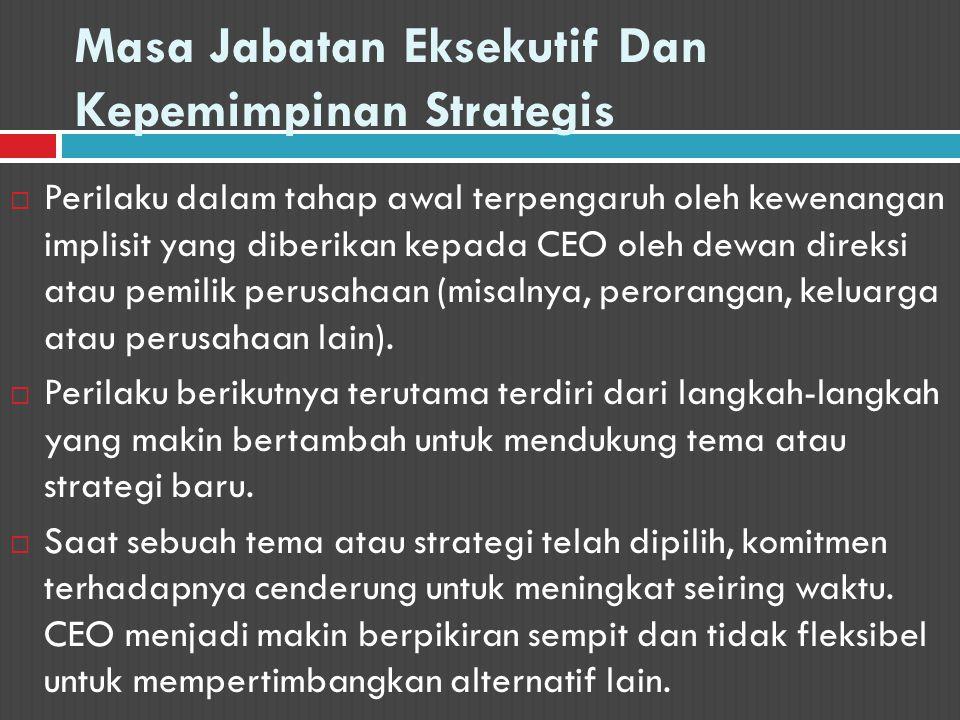 Masa Jabatan Eksekutif Dan Kepemimpinan Strategis  Perilaku dalam tahap awal terpengaruh oleh kewenangan implisit yang diberikan kepada CEO oleh dewa