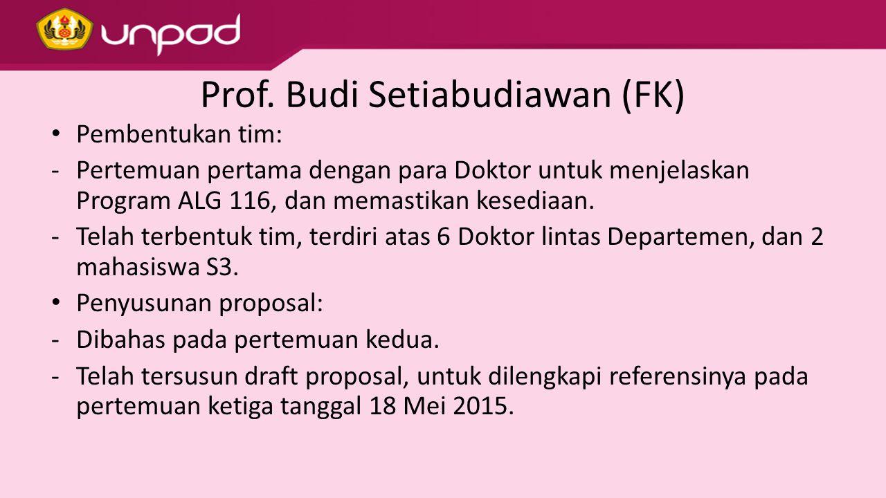Prof. Budi Setiabudiawan (FK) Pembentukan tim: -Pertemuan pertama dengan para Doktor untuk menjelaskan Program ALG 116, dan memastikan kesediaan. -Tel
